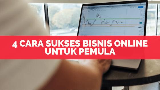 4 Cara Sukses Bisnis Online Untuk Pemula !