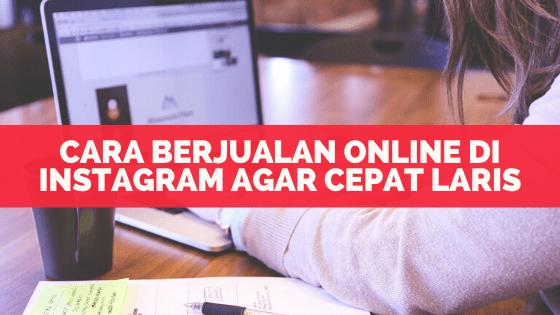 Cara Berjualan Online Di Instagram Agar Cepat Laris