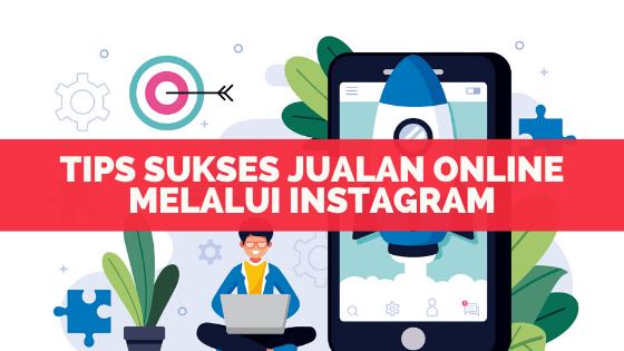 Tips Sukses Jualan Online Melalui Instagram