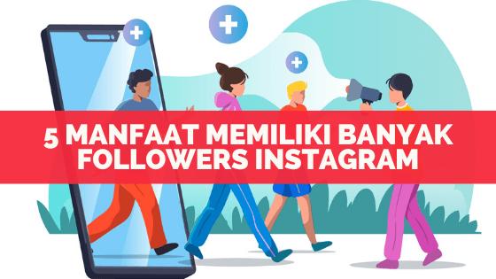 5 Manfaat Memiliki Banyak Followers Instagram