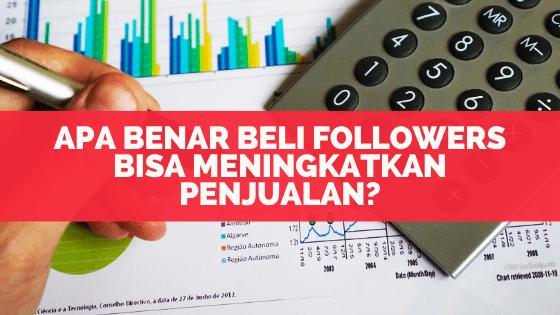 Apa Benar Beli Followers Bisa Meningkatkan Penjualan?