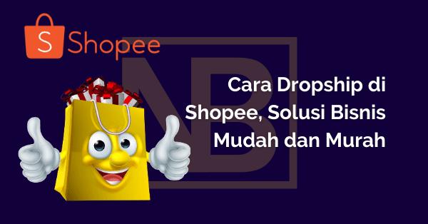 Cara Dropship di Shopee, Solusi Bisnis Mudah dan Murah