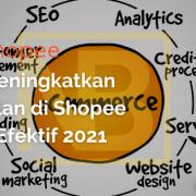 Cara Meningkatkan Penjualan di Shopee Paling Efektif 2021