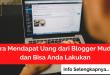Cara Mendapat Uang dari Blogger Mudah dan Bisa Anda Lakukan