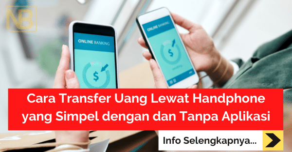 Cara Transfer Uang Lewat Handphone yang Simpel dengan dan Tanpa Aplikasi-min