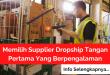 Memilih Supplier Dropship Tangan Pertama Yang Berpengalaman
