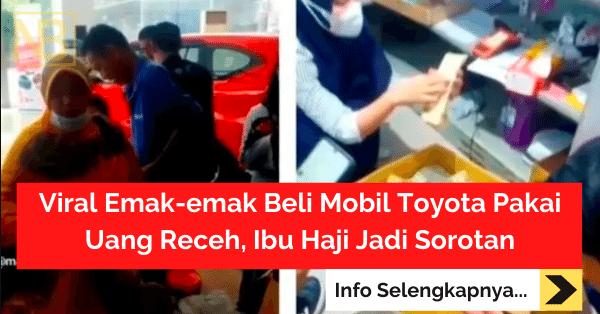 Viral Emak-emak Beli Mobil Toyota Pakai Uang Receh, Ibu Haji Jadi Sorotan