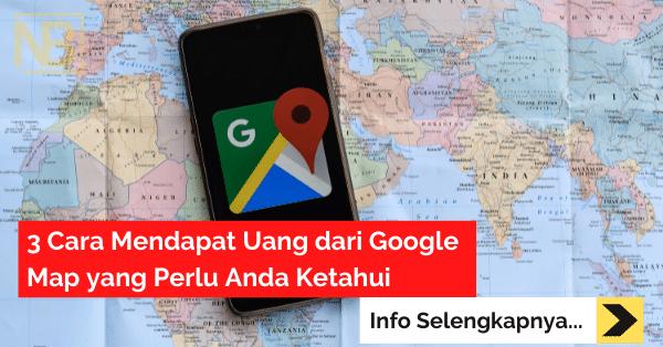 3 Cara Mendapat Uang dari Google Map yang Perlu Anda Ketahui