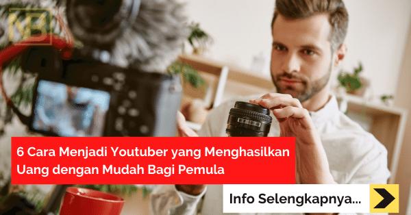 6 Cara Menjadi Youtuber yang Menghasilkan Uang dengan Mudah Bagi Pemula